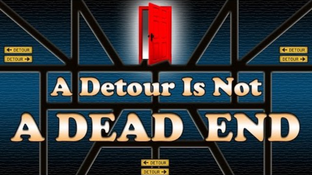 A Detour Is Not A Dead End